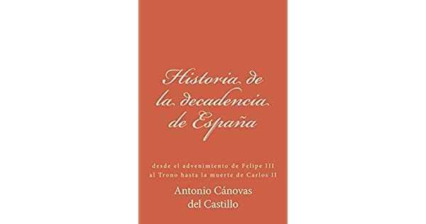 Amazon.com.br eBooks Kindle: Historia de la decadencia de España (Spanish Edition), Antonio Cánovas del Castillo