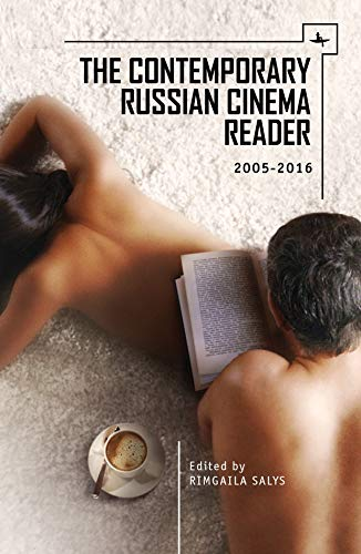 The Contemporary Russian Cinema Reader: 2005-2016 (Film and Media Studies)