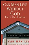 Can Man Live Without God, Ravi Zacharias, 0849945283