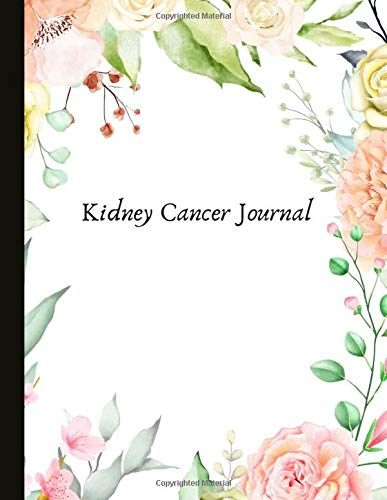 Kidney Cancer Journal With Energy Pain Mood And Symptoms Trackers Urination Tracking Symptom Side Effects Check Lists Gratitude Prompts Pages Track Drs Appointments And More Friendlove Healthdesigns 9781703351644 Amazon Com Books