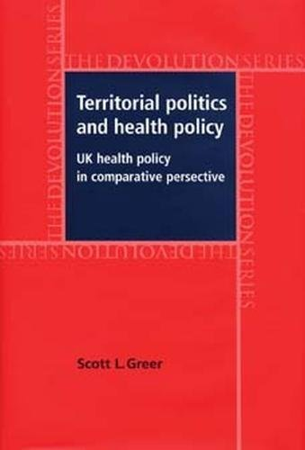 Book cover from Territorial politics and health policy: UK health policy in comparative perspective (Devolution Series MUP) by Scott L. Greer