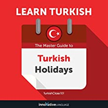 Learn Turkish: The Master Guide to Turkish Holidays for Beginners Audiobook by Innovative Language Learning LLC Narrated by TurkishClass101.com