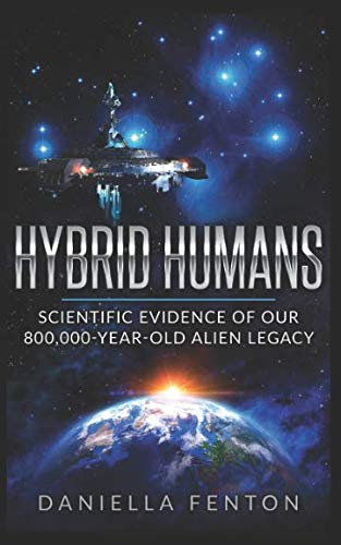 Hybrid Humans: Scientific Evidence of Our 800,000-Year-Old Alien Legacy ()