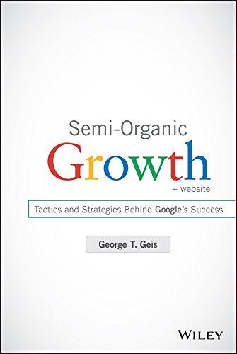 Semi-Organic Growth, + Website: Tactics and Strategies Behind Google's Success