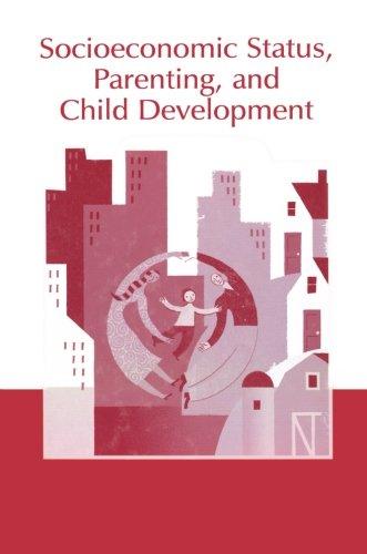 Socioeconomic Status, Parenting, And Child Development (Monographs in Parenting Series) (Online Indicators Status)