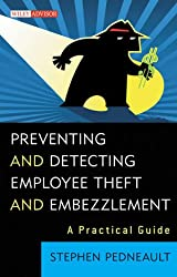 Preventing and Detecting Employee Theft and Embezzlement: A Practical Guide (Wiley Professional Advisory Services)
