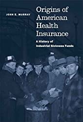 Origins of American Health Insurance: A History of Industrial Sickness Funds (Yale Series in Economic and Financial History)