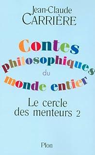 Le cercle des menteurs : contes philosophiques du monde entier [2], Carrière, Jean-Claude