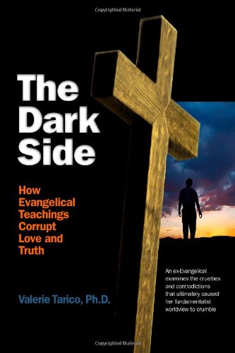 The Dark Side: How Evangelical Teachings Corrupt Love And Truth