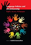 Language Policies and (Dis)Citizenship : Rights, Access, Pedagogies, , 1783090197