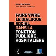 Faire vivre le dialogue social dans la fonction publique hospitalière (SOCIAL ECO H C) (French Edition)