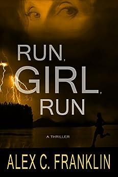 Run, Girl, Run: A Thriller by [Franklin, Alex C.]
