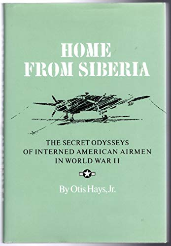 Home from Siberia: The Secret Odysseys of Interned American Airmen in World War II (Texas A&M University Military History Series, 16)