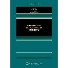 Professional Responsibility in Focus (Focus Casebook Series)