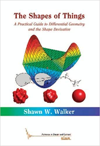 The Shapes of Things: A Practical Guide to Differential Geometry and the Shape Derivative (Advances in Design and Control) by Shawn Walker (2015-06-25)
