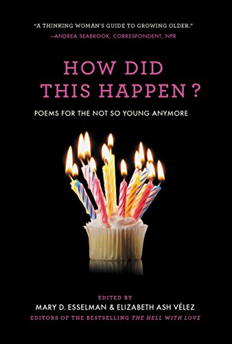 How Did This Happen?: Poems for the Not So Young Anymore by [Esselman, Mary D., Velez, Elizabeth Ash]