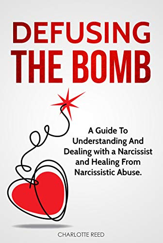Book: DEFUSING THE BOMB - A Guide To Understanding And Dealing With A Narcissist And Healing From Narcissistic Abuse by Charlotte Reed