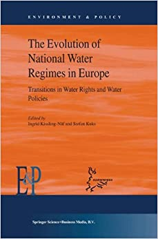 Book The Evolution of National Water Regimes in Europe: Transitions in Water Rights and Water Policies (Environment & Policy)