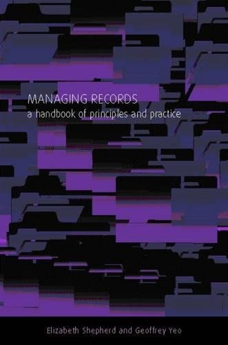 Managing Records: A Handbook of Principles and Practice by Facet Pub