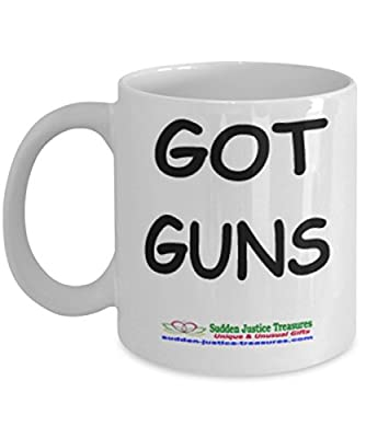 Got Guns White Mug Unique Birthday, Special Or Funny Occasion Gift. Best 11 Oz Ceramic Novelty Cup for Coffee, Tea, Hot Chocolate Or Toddy