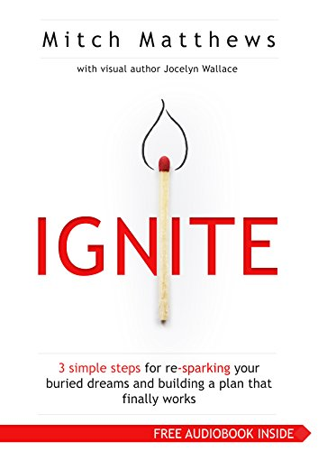 Ignite - 3 Straightforward Steps for Re-Sparking Your Buried Dreams and Building a Plan That Finally Works