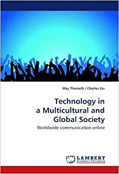 Technology in a Multicultural and Global Society: Worldwide communication online by Thorseth, May (2009)