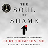 The Soul of Shame: Retelling the Stories We Believe