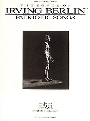 The Songs of Irving Berlin : Patriotic Songs (Piano/Vocal/guitar)