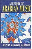 A History of Arabian Music, Farmer, Henry George, 8187570636
