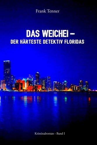 Das Weichei - der härteste Detektiv Floridas: Kriminalroman