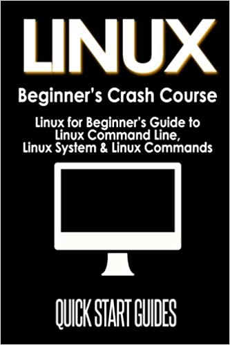 Book LINUX Beginner's Crash Course: Linux for Beginner's Guide to Linux Command Line, Linux System & Linux Commands: Volume 1 (Programming, Operating Systems, API's, Operating Systems Theory)