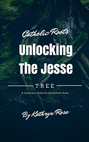 Catholic Roots: Unlocking the Jesse Tree: A Curriculum Guide for the Catholic (Jesse Tree Catholic)