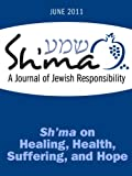 Sh'ma on Health, Healing, Suffering, and Hope (Sh'ma Journal: Independent Thinking on Contemporary Judaism Book 41)