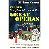 New Milton Cross' Complete Stories of the Great Operas, Milton Cross and Gillian Cross, 0385043244