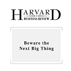 Beware the Next Big Thing (Harvard Business Review)
