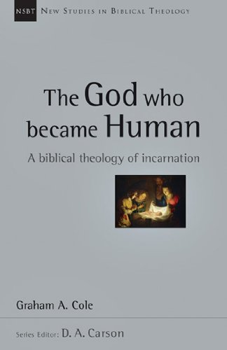 The God Who Became Human: A Biblical Theology of Incarnation (New Studies in Biblical Theology)