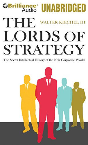The Lords of Strategy: The Secret Intellectual History of the New Corporate World by Brilliance Audio