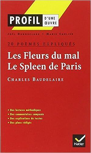 Profil dune oeuvre : Les Fleurs du mal, Le Spleen de Paris, Charles Baudelaire : 20 poèmes expliqués