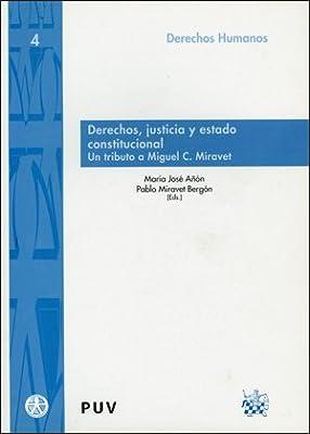 Derechos, justicia y estado constitucional: Un tributo a Miguel C. Miravet: 4 Drets Humans: Amazon.es: Añón, María José: Libros