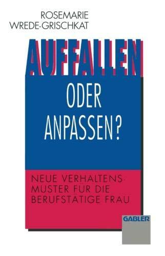 Auffallen oder Anpassen?: Neue Verhaltensmuster für die Berufstätige Frau (German Edition) (Anpassen Oder Anpassen)
