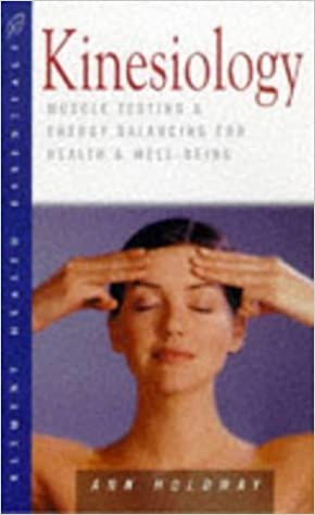 Kinesiology: Muscle Testing and Energy Balancing for Health and Well-Being (The Health Essentials Series) by Ann Holdway (1997-08-04)