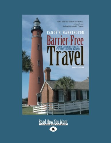 Barrier-Free Travel: A Nuts and Bolts Guide for Wheelers and Slow Walkers, 3rd Edition