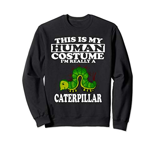 This Is My Human Costume I'm Really A Caterpillar T-Shirt Sweatshirt -
