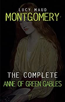 Anne of Green Gables: The Complete Collection by [Lucy Maud Montgomery]