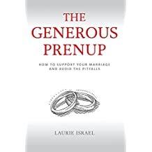 The Generous Prenup: How to Support Your Marriage and Avoid the Pitfalls