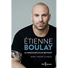 Étienne Boulay: Le parcours d'un battant (French Edition)