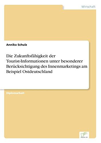 Die Zukunftsfähigkeit der Tourist-Informationen unter besonderer Berücksichtigung des Innenmarketings am Beispiel Ostdeutschland  [Schulz, Annika] (Tapa Blanda)