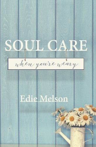 Soul Care When You're Weary (Embracing God, Exploring Creativity) (Volume 1)