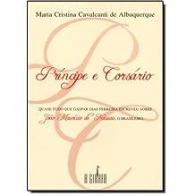 Principe E Corsario: Quase Tudo Que Gaspar Dias Ferreira Escreveu Sobre Joao Mauricio de Nassau, O Brasileiro (Portuguese Edition)