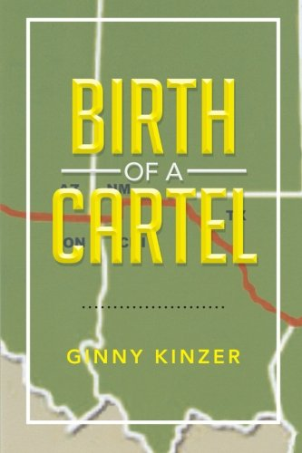 Birth of a Cartel: Ginny Kinzer: 9781483681467: Amazon.com ...